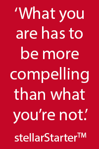 What you are has to be more compelling...